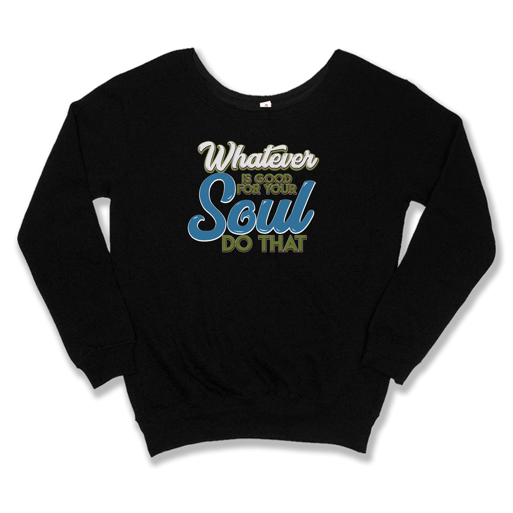 WHATEVER IS GOOD FOR THE SOUL DO THAT - SLOUCHY SWEATER WOMEN'S SWEATER Black / XS DEARSOUL