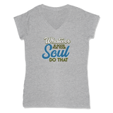 WHATEVER IS GOOD FOR THE SOUL DO THAT - LADIES V-NECK T-SHIRT WOMEN'S V-NECK Athletic Grey / XS DEARSOUL