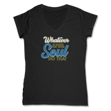 WHATEVER IS GOOD FOR THE SOUL DO THAT - LADIES V-NECK T-SHIRT WOMEN'S V-NECK Black / XS DEARSOUL