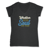 WHATEVER IS GOOD FOR THE SOUL DO THAT - LADIES V-NECK T-SHIRT WOMEN'S V-NECK Charcoal Heather / XS DEARSOUL
