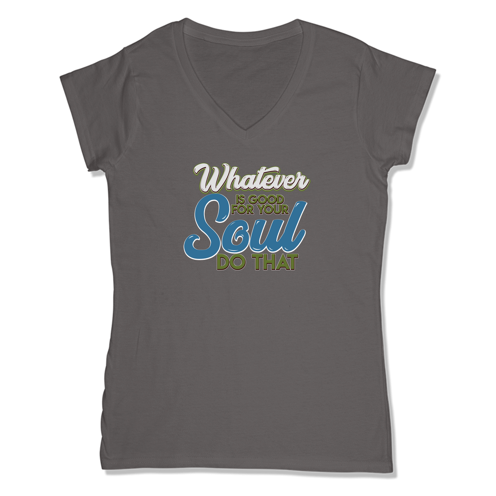 WHATEVER IS GOOD FOR THE SOUL DO THAT - LADIES V-NECK T-SHIRT WOMEN'S V-NECK Coal Grey / XS DEARSOUL
