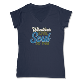 WHATEVER IS GOOD FOR THE SOUL DO THAT - LADIES V-NECK T-SHIRT WOMEN'S V-NECK True Navy / XS DEARSOUL