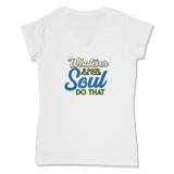 WHATEVER IS GOOD FOR THE SOUL DO THAT - LADIES V-NECK T-SHIRT WOMEN'S V-NECK White / XS DEARSOUL
