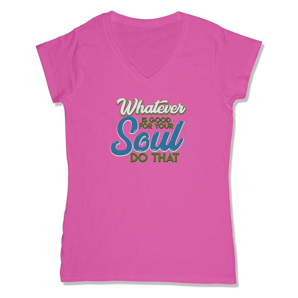 WHATEVER IS GOOD FOR THE SOUL DO THAT - LADIES V-NECK T-SHIRT WOMEN'S V-NECK Wild Raspberry / XS DEARSOUL
