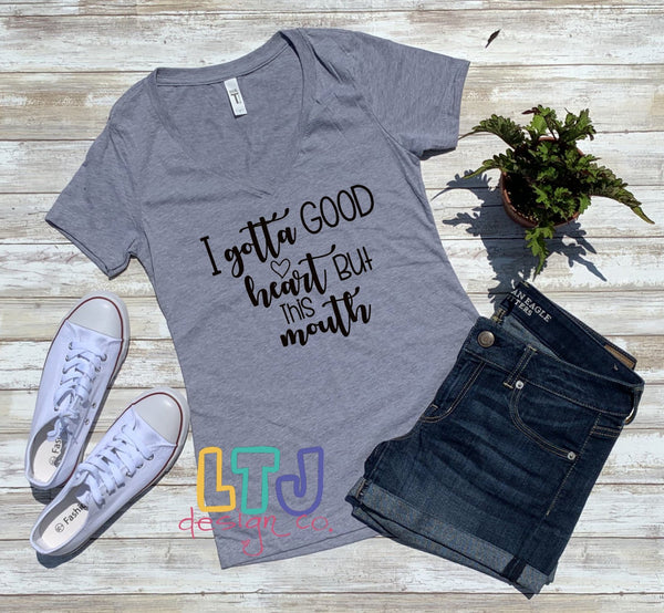 I Gotta Good Heart But This Mouth Short Sleeve V-Neck Tee ~ Graphic Tee