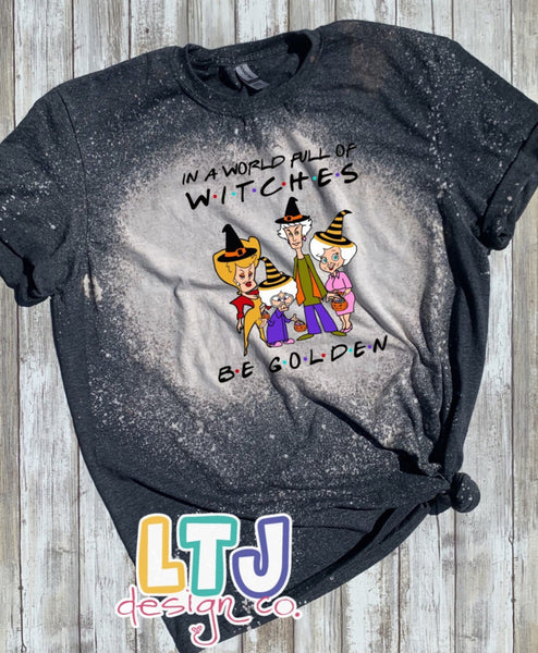 In A World Full Of Witches Be Golden short sleeve bleached tee ~ Golden Girls Shirt ~ Halloween Shirt