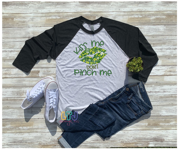Kiss Me Don't Pinch Me 3/4 Sleeve Raglan Shirt ~ St. Patrick's Day Shirt