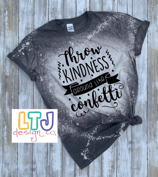 Throw Kindness around like Confetti short sleeve bleached shirt ~ Graphic Tee