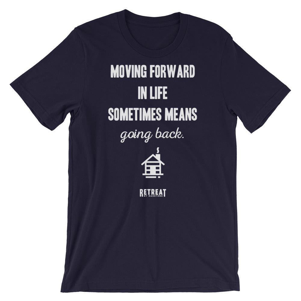 Moving Forward In Life Sometimes Means Going Back T-Shirt - The Retreat by Oakstone