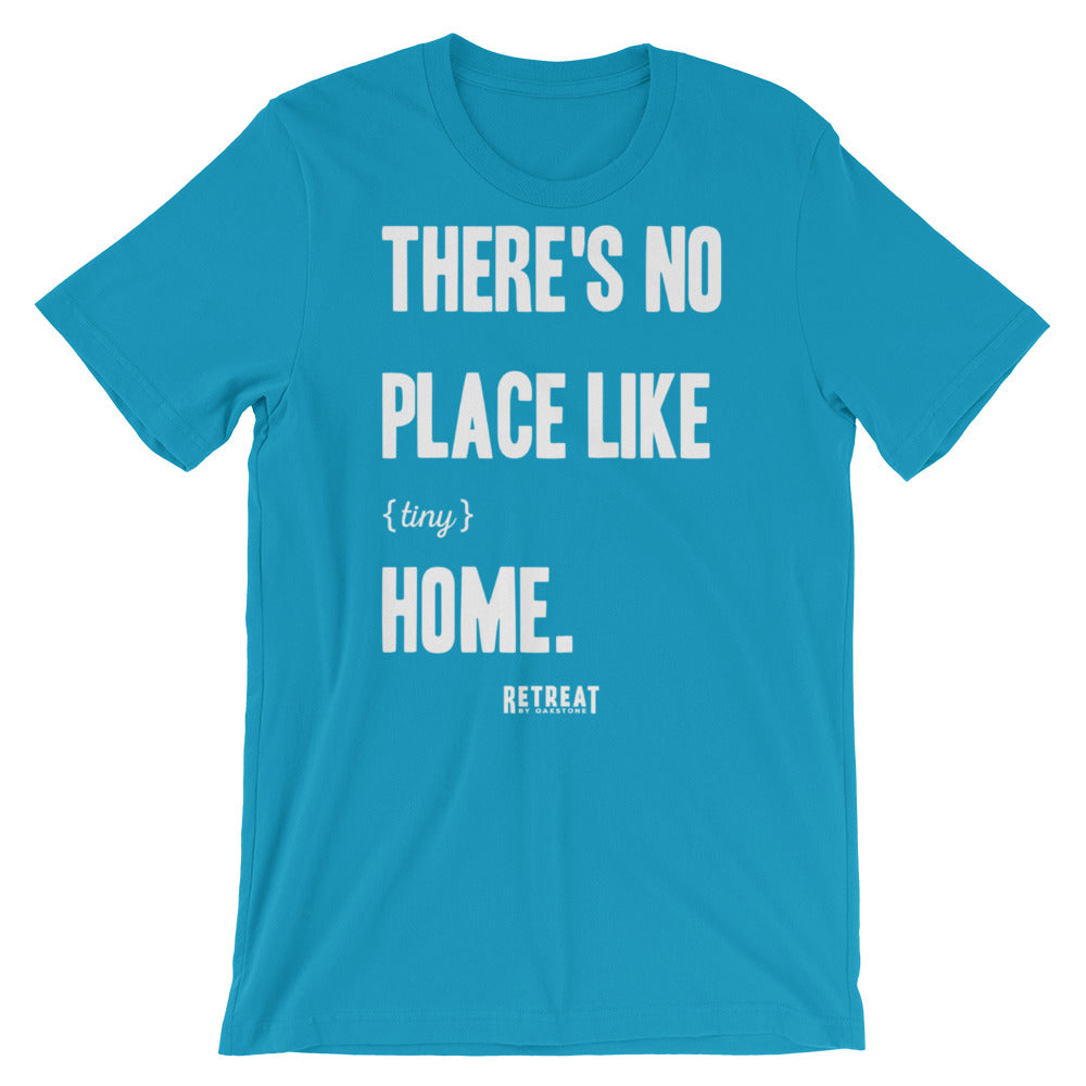 There's No Place Like {tiny} Home Unisex T-Shirt - The Retreat by Oakstone