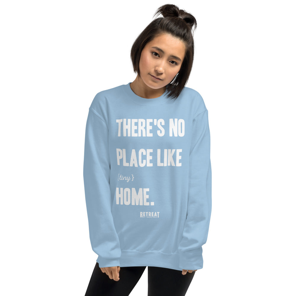 There's No Place Like {tiny} Home Unisex Sweatshirt - The Retreat by Oakstone
