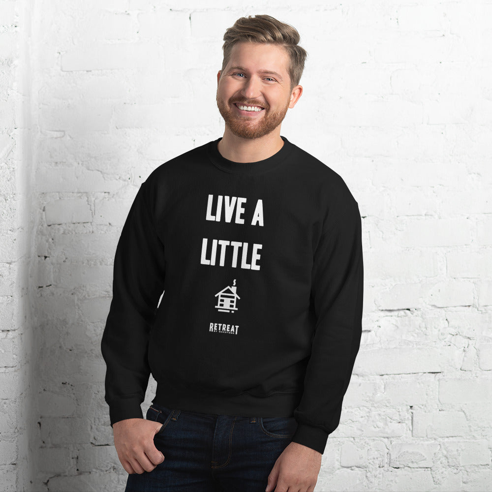 Live A Little Unisex Sweatshirt - The Retreat by Oakstone