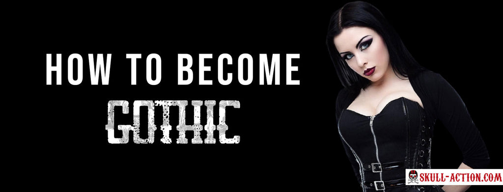 How To Become A Gothic ?