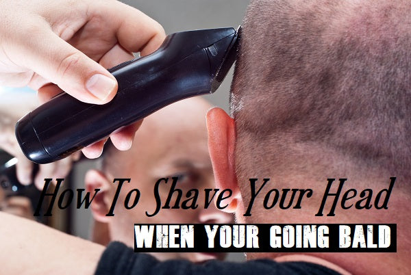 How To Shave Your Head When Going Bald