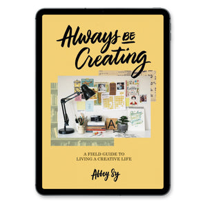 Always Be Creating: A Field Guide to Living a Creative Life [Digital Copy]