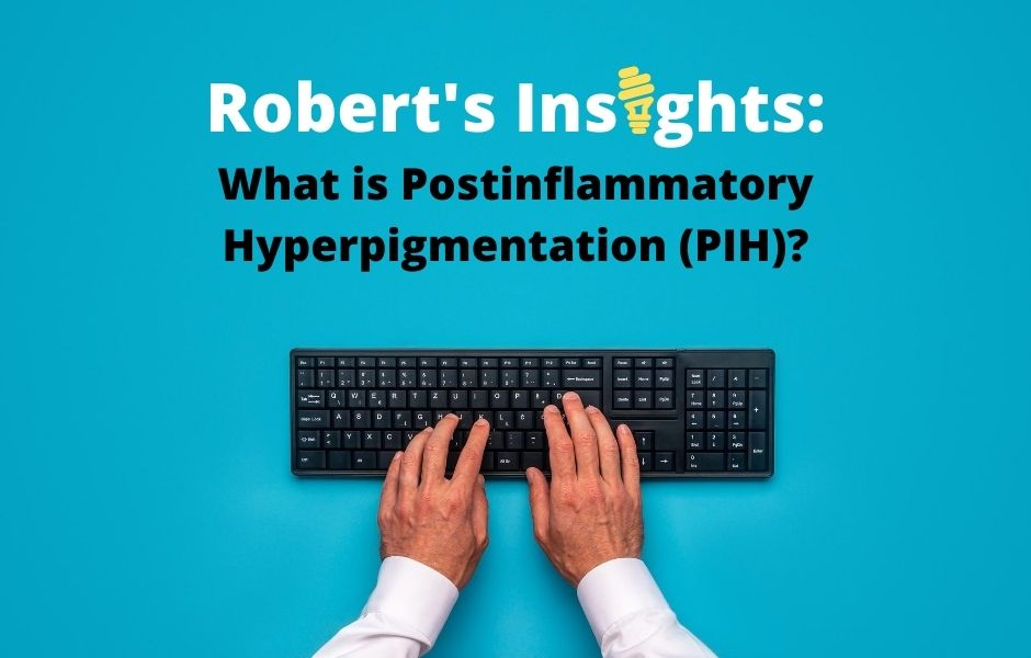 Robert's Insights: What are the top DIY routines for brightening dark spots due to PIH?