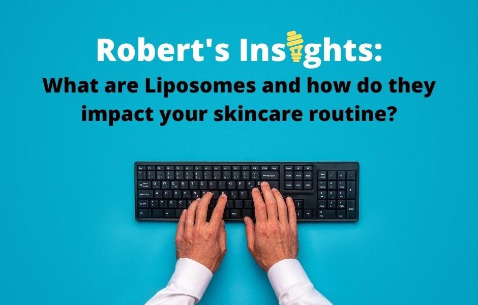 Robert's Insights: What are Liposomes and how do they impact your skincare routine?