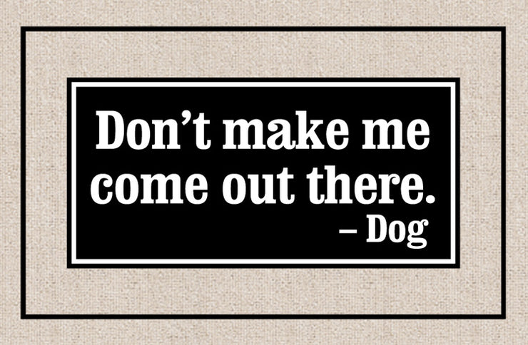 FUNNY DOORMAT - DON'T MAKE ME COME OUT
