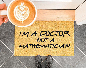 I'm A Doctor, Not a Mathematician.
