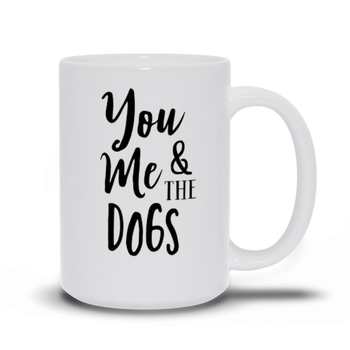 Birthday Gift for Mom Dog Mugs - You me and the dogs