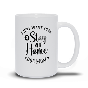 Birthday Gift for Mom Dog Mugs - I just want to be a stay at home dog mom
