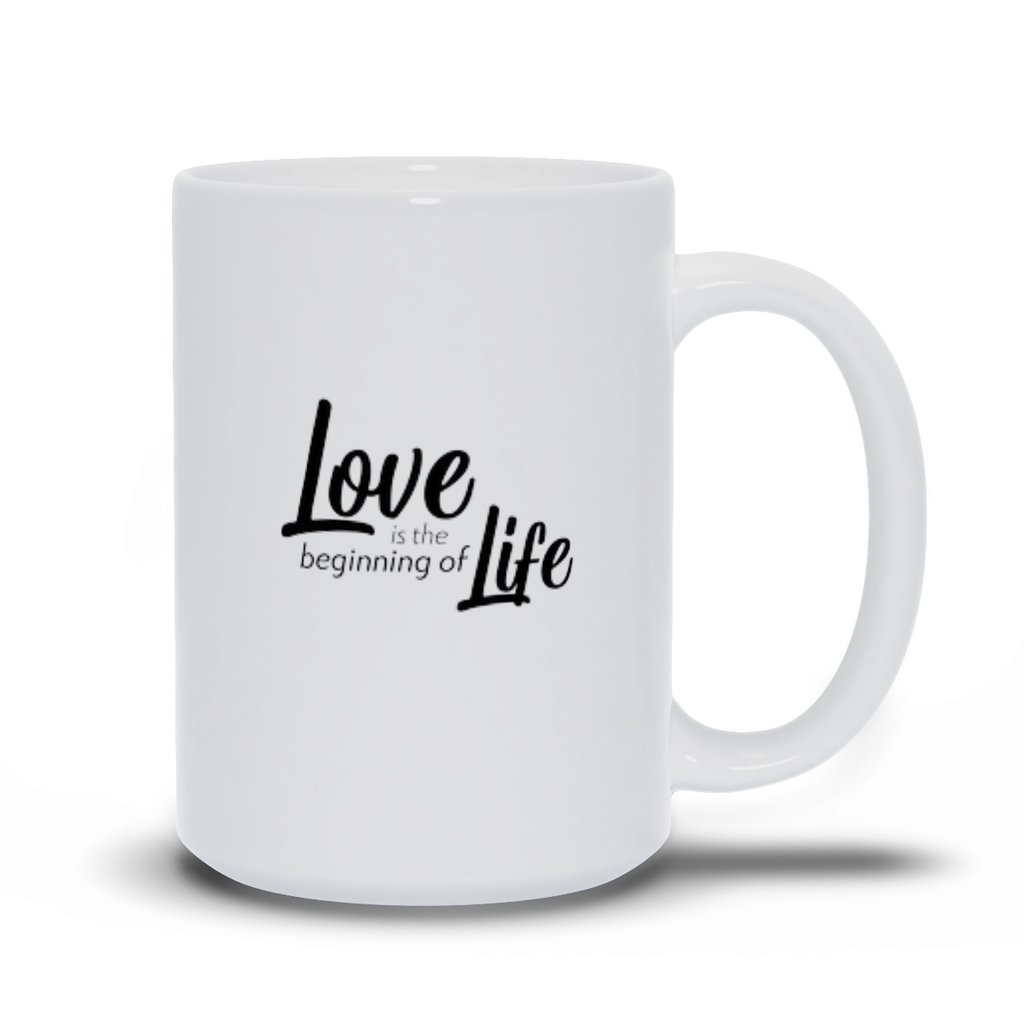 Gifts for mom, wife, girlfriend, sister, best friend - Love quotes sayings - Coffee Mugs - Love is the beginning of life