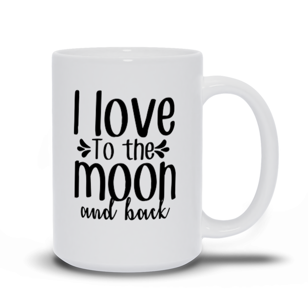 Gifts for mom - Mothers Day - Birthday gifts -  Mug sayings - Gifts - I love to the moon and back - Inspirational - Snarky Memes