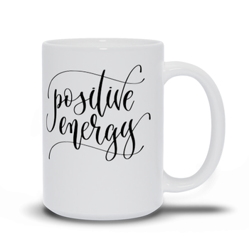 Gift for mom, dad, best friend, coworker, son, daughter - Coffee mug quotes - Positive Energy