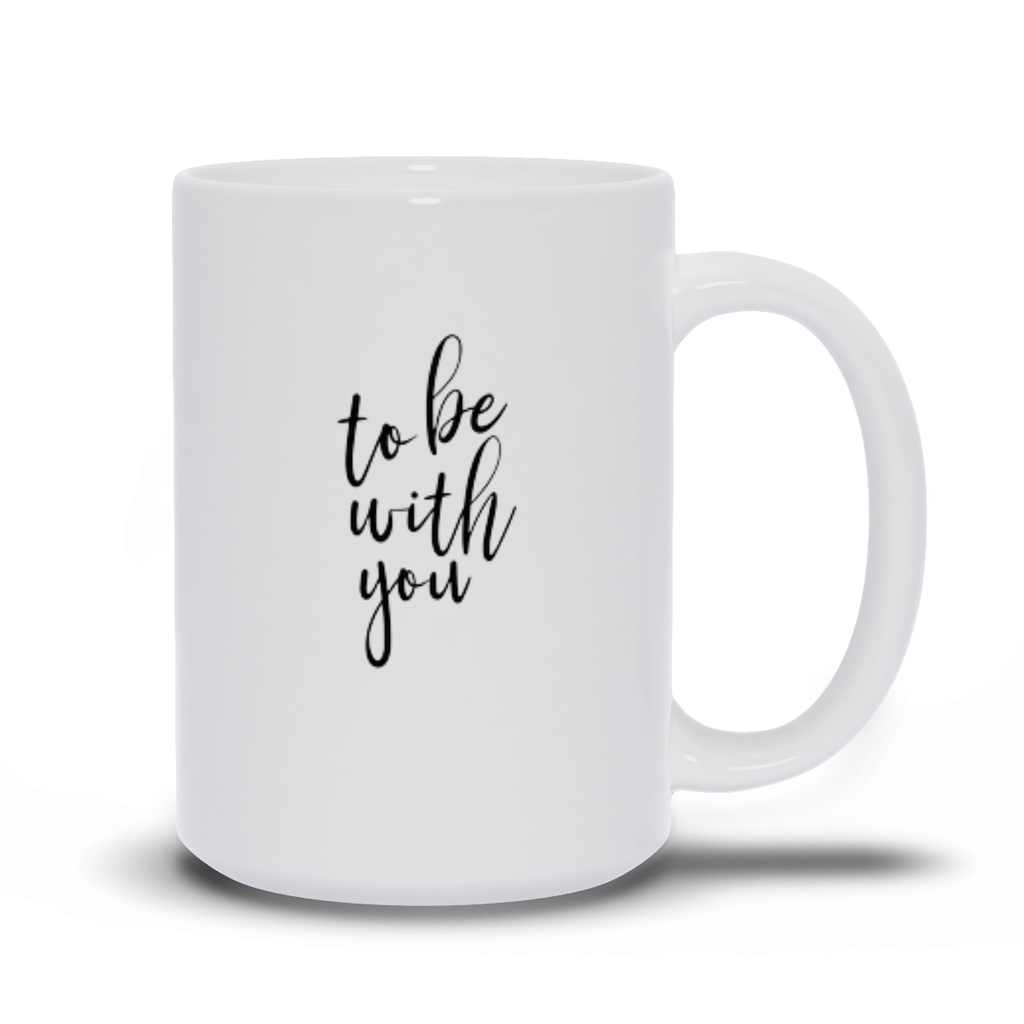 Gifts for mom, wife, girlfriend, sister, best friend - Love quotes sayings - Coffee Mugs - To be with you - Love