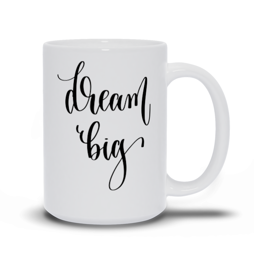 Gift for mom, dad, best friend, coworker, son, daughter - Coffee mug quotes - Dream big