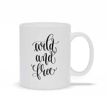 Gift for mom, dad, best friend, coworker, son, daughter - Coffee mug quotes - Wild and free