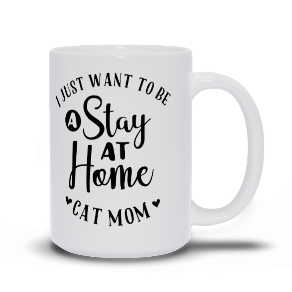 Birthday Gift for Mom Cat Mugs - I just want to be a stay at home cat mom
