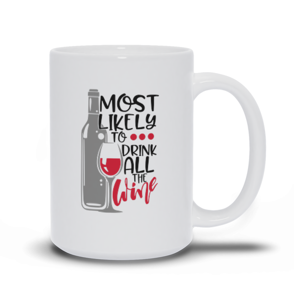 Gifts for mom - Mothers Day - Birthday gifts -  Mug sayings - Gifts - Most likely to drink all the wine - Inspirational - Snarky Memes