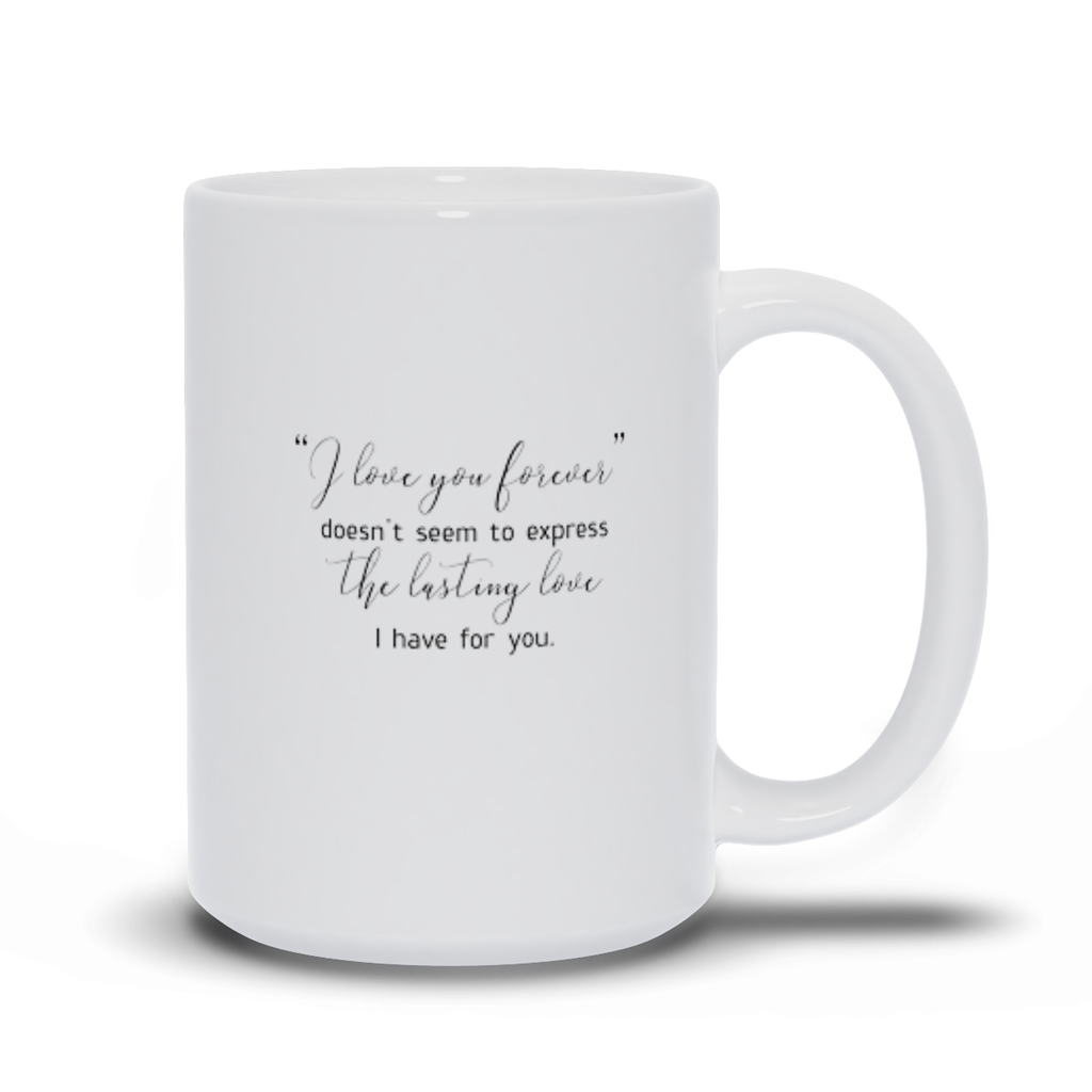 Gifts for mom, wife, girlfriend, sister, best friend - Love quotes sayings - Coffee Mugs - I will love you forever