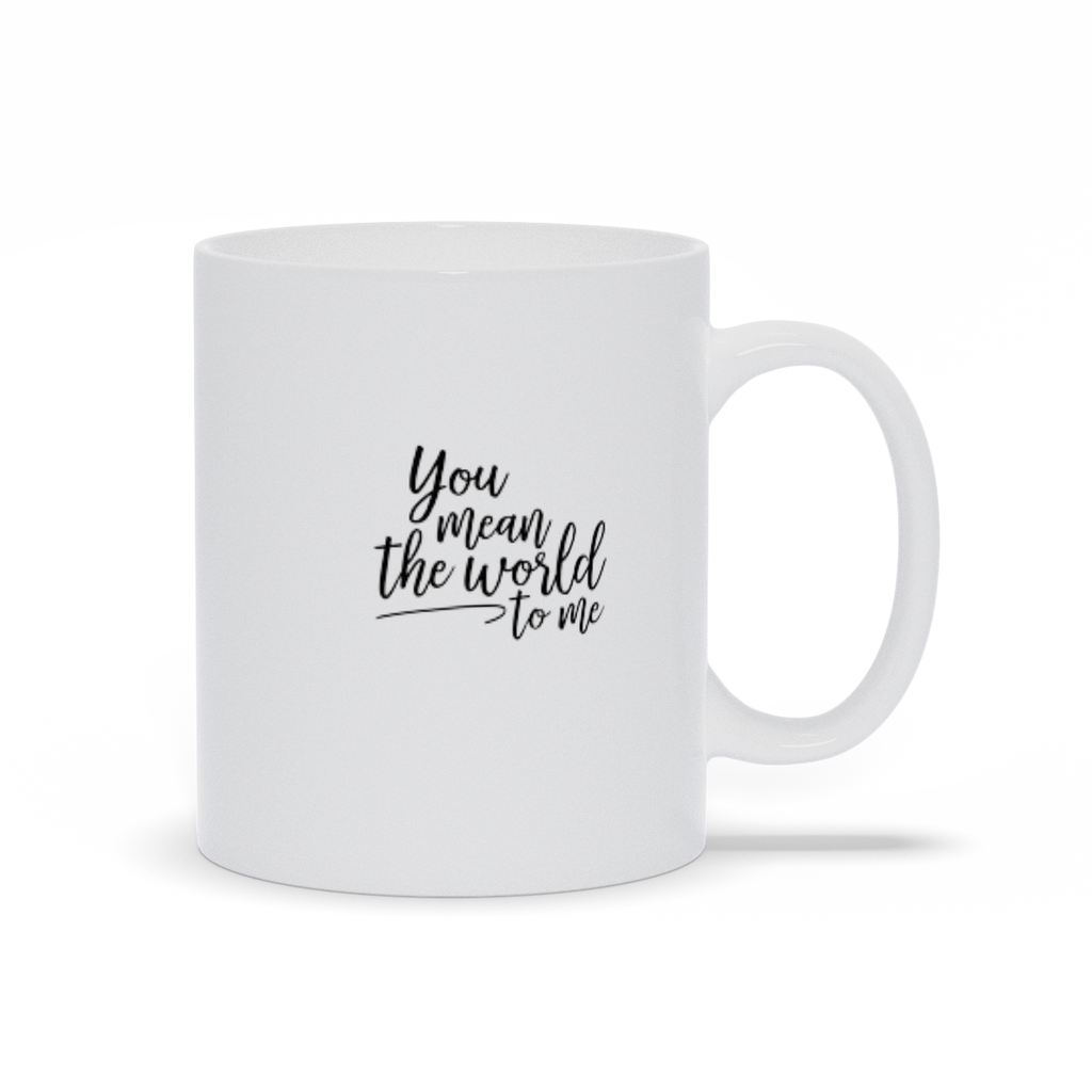 Gifts for mom, wife, girlfriend, sister, best friend - Love quotes sayings - Coffee Mugs - You mean the world to me - Love