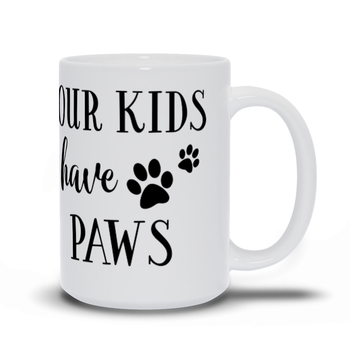 Birthday Gift for Mom Mugs - Our Kids have Paws - Fur babies