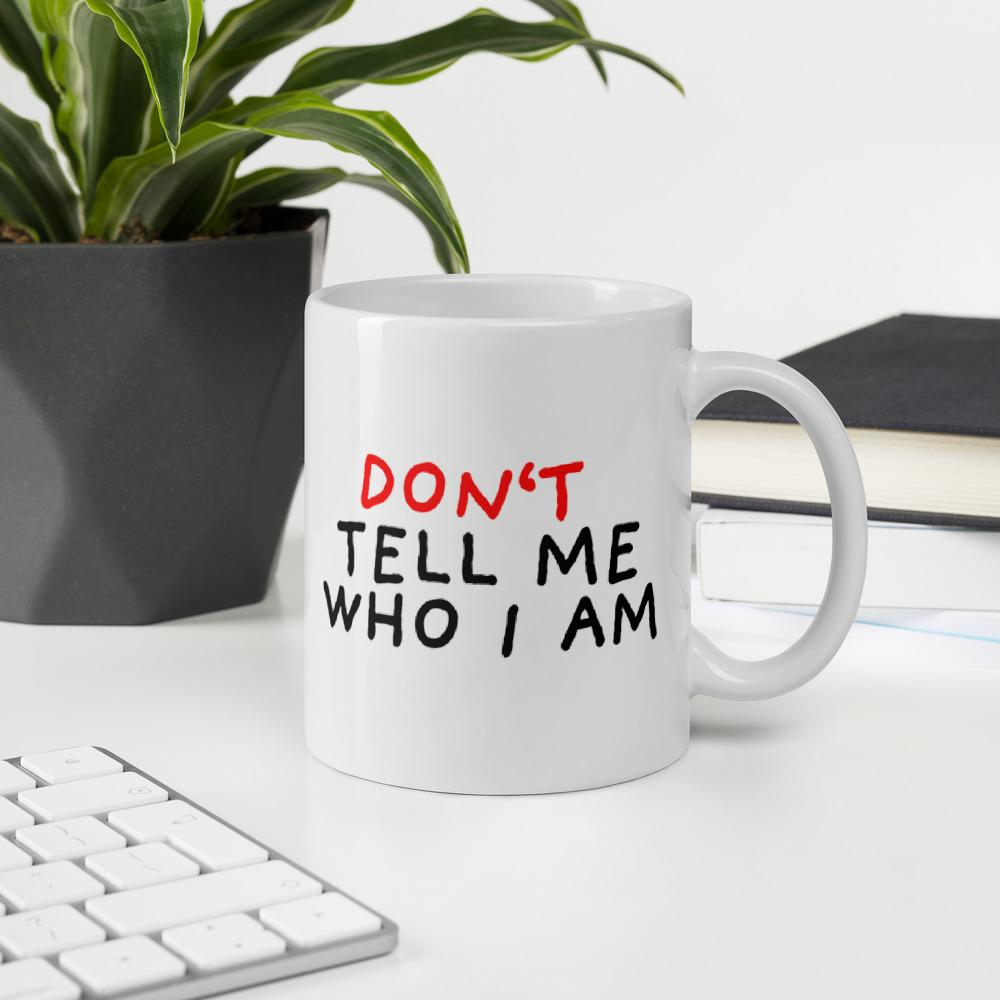 Don't tell me who I am Mugs for Sale from Stop Narcissists Collection | Eggenland