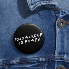 Load image into Gallery viewer, Knowledge is Power | Black | Pin Buttons-pin buttons-Eggenland