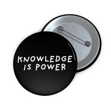 "Load image into Gallery viewer, Knowledge is Power | Black | Pin Buttons-pin buttons-2""-Eggenland"