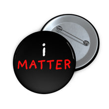 "Load image into Gallery viewer, i Matter | Black | Pin Buttons-pin buttons-2""-Eggenland"