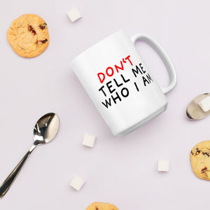 Don't Tell Me Who I Am | Mug-mugs-Eggenland