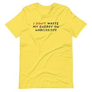 Don't Waste Energy on Narcissists | Short-Sleeve Unisex T-Shirt-t-shirts-Yellow-S-Eggenland