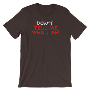 Don't Tell Me Who I Am | Short-Sleeve Unisex T-Shirt-t-shirts-Brown-S-Eggenland