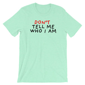 Don't Tell Me Who I Am | Short-Sleeve Unisex T-Shirt-t-shirts-Heather Mint-S-Eggenland