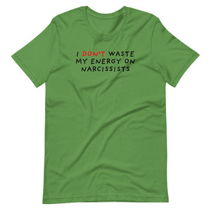 Don't Waste Energy on Narcissists | Short-Sleeve Unisex T-Shirt-t-shirts-Leaf-S-Eggenland