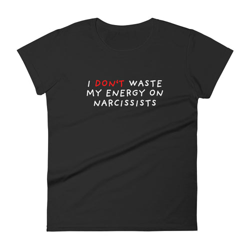Don't Waste Energy on Narcissists | Women's Short Sleeve T-Shirt-t-shirts-Black-S-Eggenland