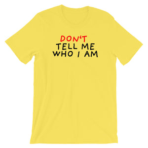 Don't Tell Me Who I Am | Short-Sleeve Unisex T-Shirt-t-shirts-Yellow-S-Eggenland