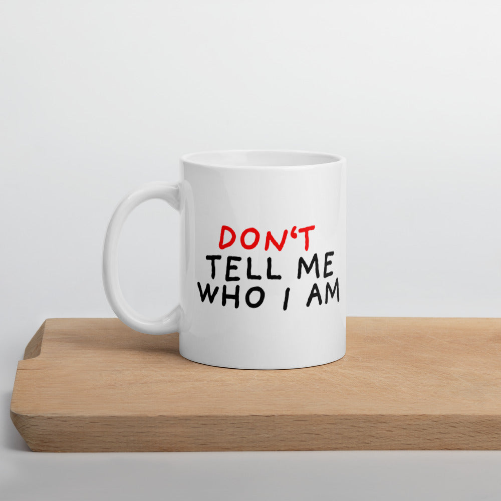 Don't Tell Me Who I Am | Mug-mugs-11oz-Eggenland