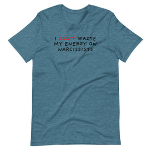 Don't Waste Energy on Narcissists | Short-Sleeve Unisex T-Shirt-t-shirts-Heather Deep Teal-S-Eggenland