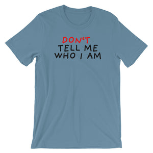Don't Tell Me Who I Am | Short-Sleeve Unisex T-Shirt-t-shirts-Steel Blue-S-Eggenland